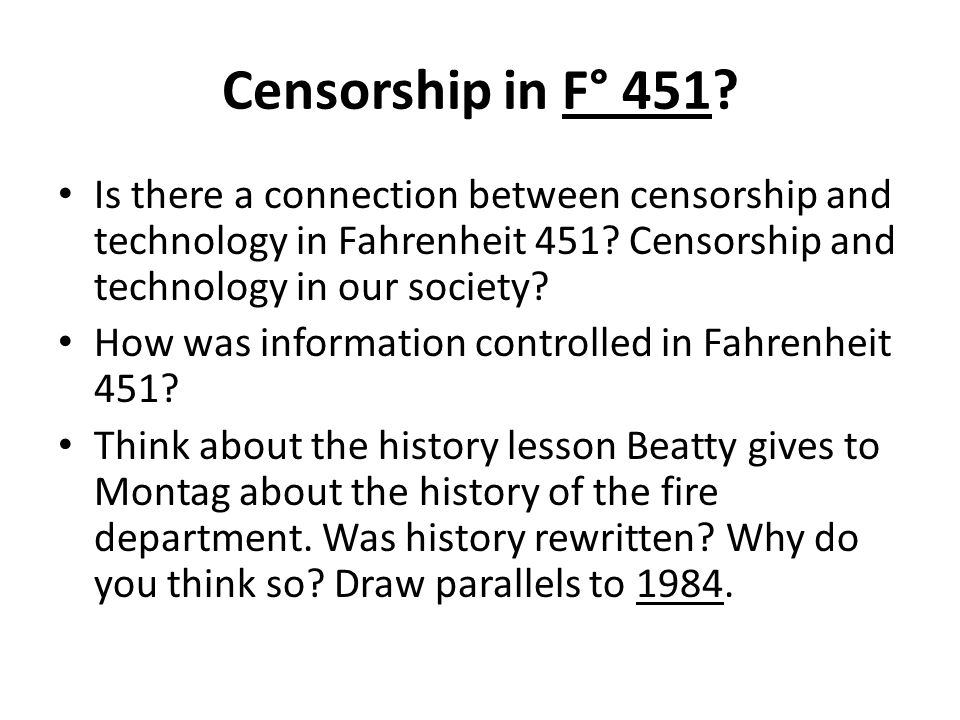 censorship essays fahrenheit 451 1984 and fahrenheit 451 are similar dystopic literatures by a common theme of  censorship in which the government withholds or censors information, by a.