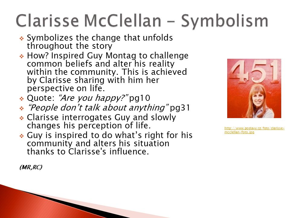 clarisse mcclellan quotes Describe clarisse mcclellan what is she like 3 / 4 fahrenheit 451 - tucson unified school district quotes, essays, and character analysis courtesy of cliffsnotes.