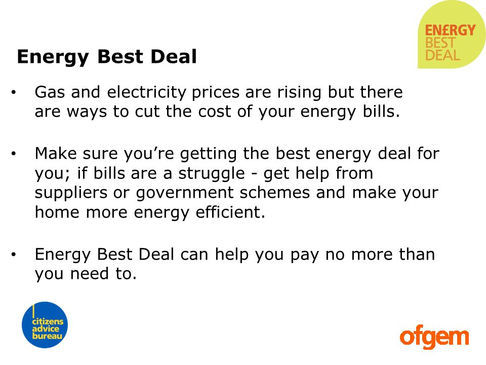 Energy Best Deal Gas and electricity prices are rising but there are ways to cut the cost of your energy bills.