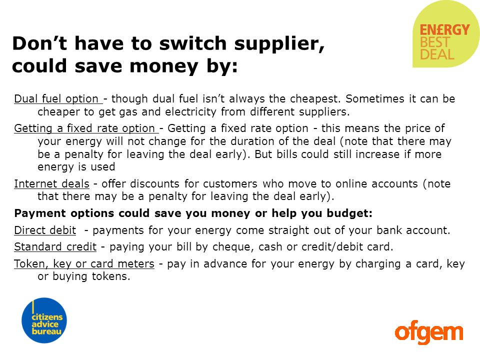 Don't have to switch supplier, could save money by: