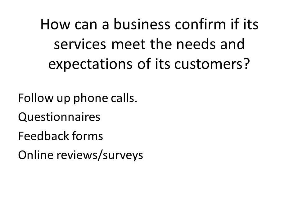the needs and expectations of Understanding customer needs, requirements and expectations for service the needs and requirements for service and support differ greatly by equipment, by customer, by site, by usage, and by many other aspects too numerous to mention.