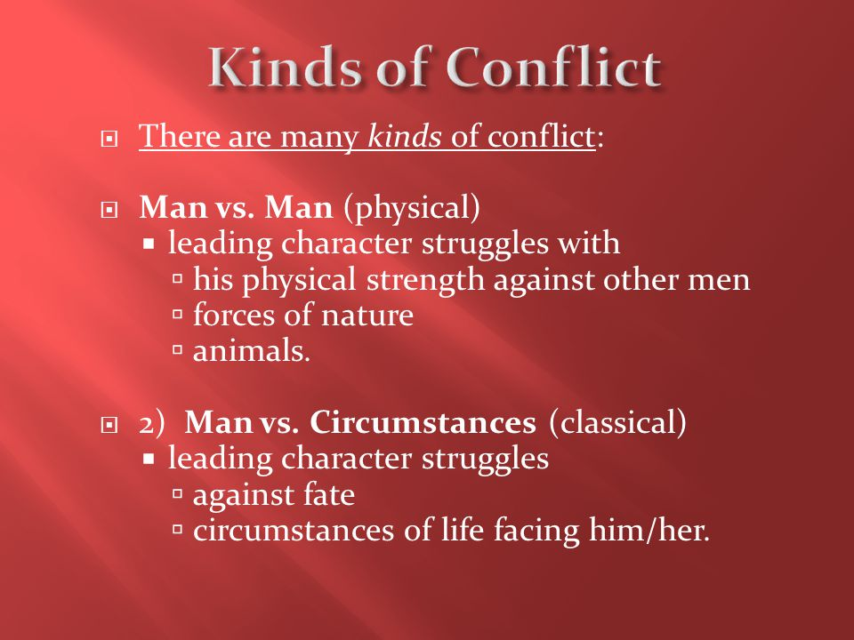 Kinds of Conflict There are many kinds of conflict: