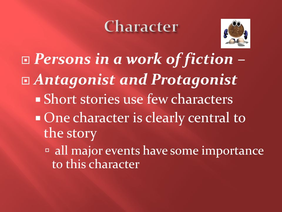 Character Persons in a work of fiction – Antagonist and Protagonist