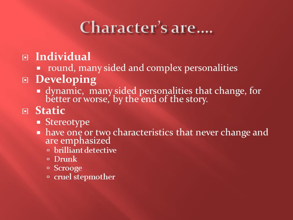 Character's are…. Individual Developing Static