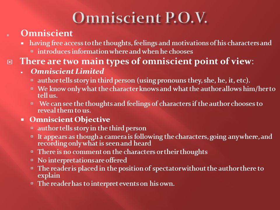 Omniscient P.O.V. Omniscient. having free access to the thoughts, feelings and motivations of his characters and.