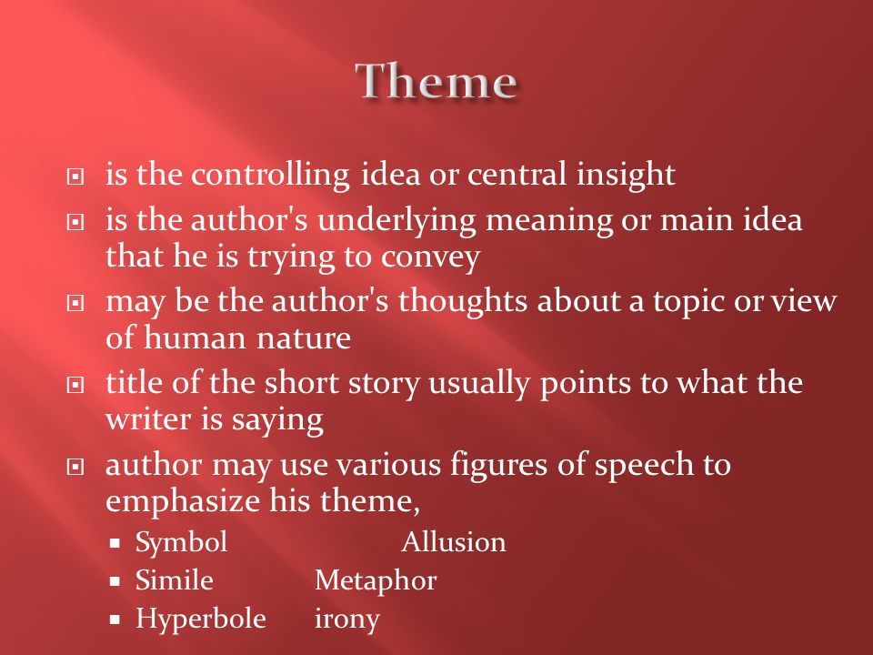 Theme is the controlling idea or central insight