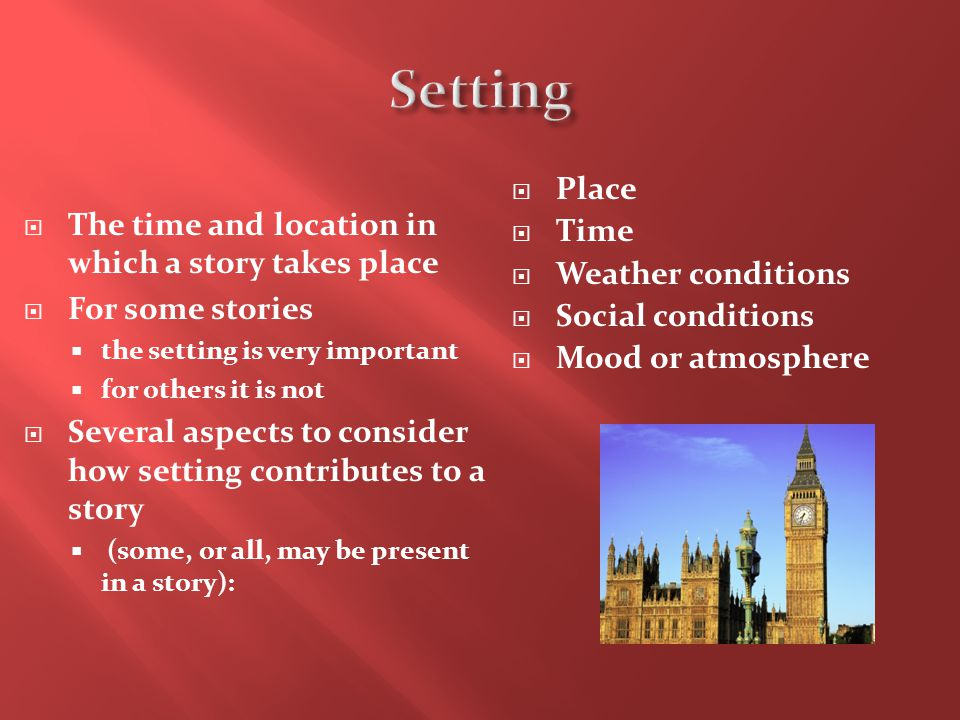 Setting Place Time The time and location in which a story takes place