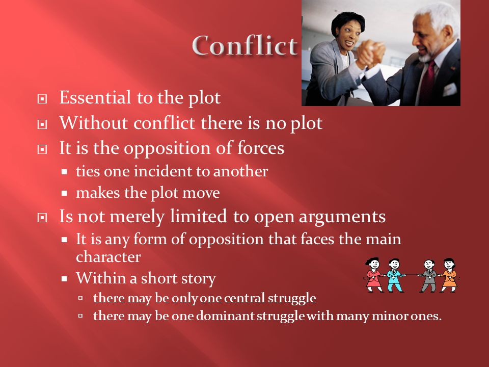 Conflict Essential to the plot Without conflict there is no plot