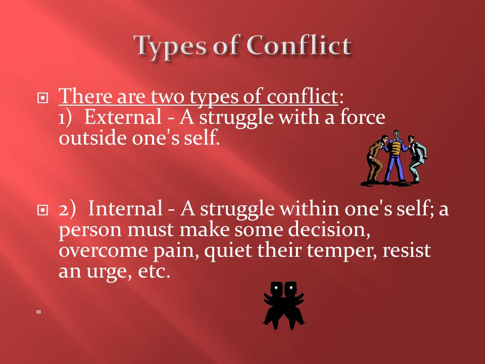 Types of Conflict There are two types of conflict: 1) External - A struggle with a force outside one s self.