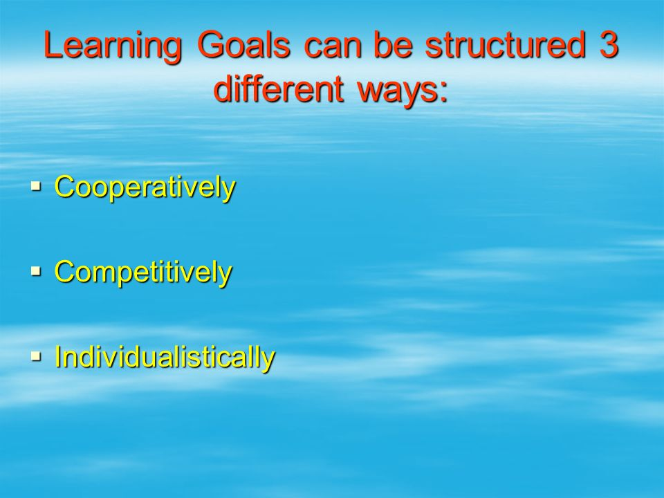 Learning Goals can be structured 3 different ways: