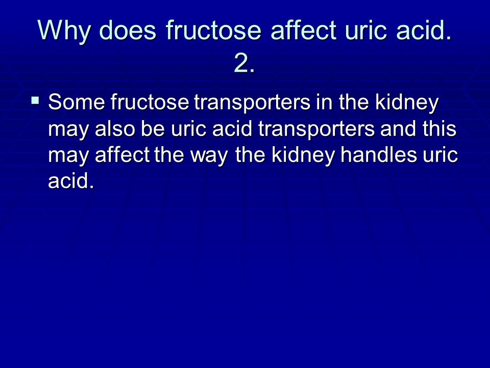 Why does fructose affect uric acid. 2.
