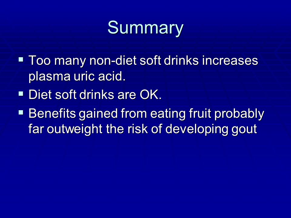Summary Too many non-diet soft drinks increases plasma uric acid.