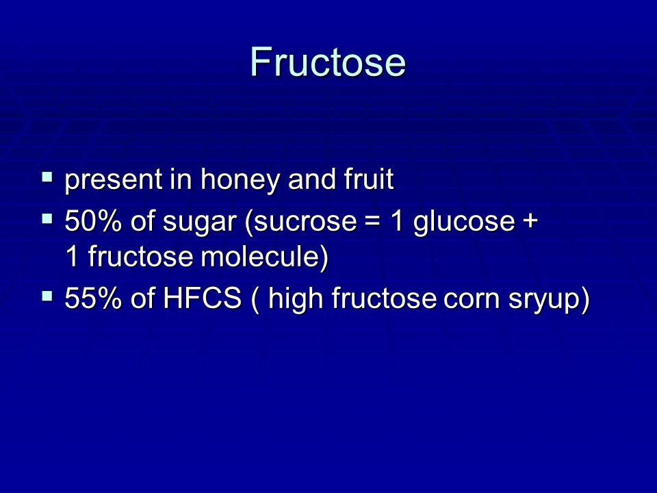 Fructose present in honey and fruit