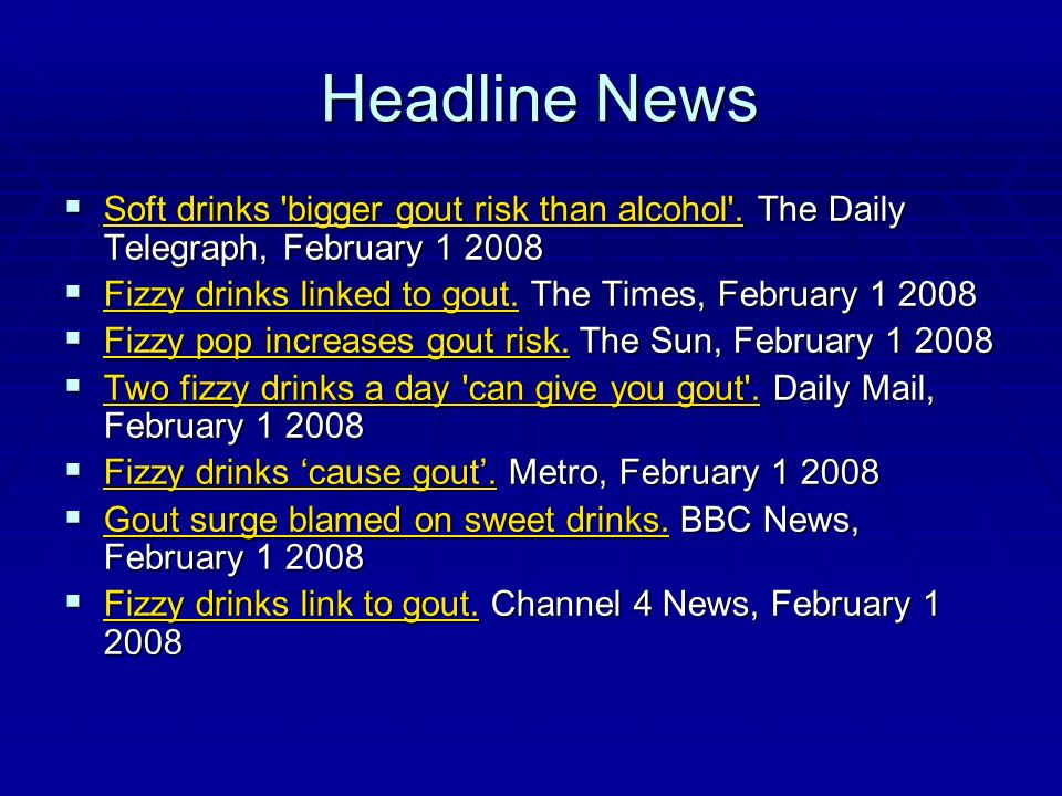 Headline NewsSoft drinks bigger gout risk than alcohol . The Daily Telegraph, February 1 2008.