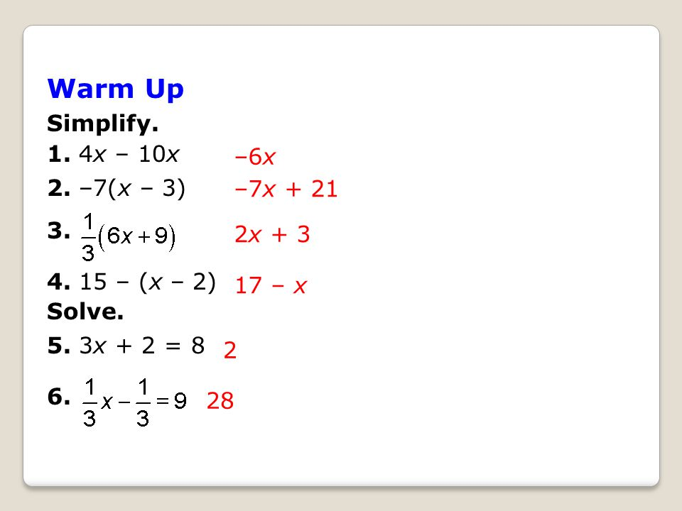 Warm Up Simplify. 1. 4x – 10x 2. –7(x – 3) 3. –6x – (x – 2 ...