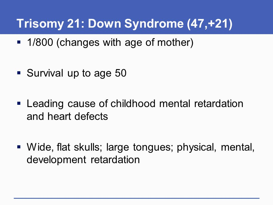 Trisomy 21: Down Syndrome (47,+21)