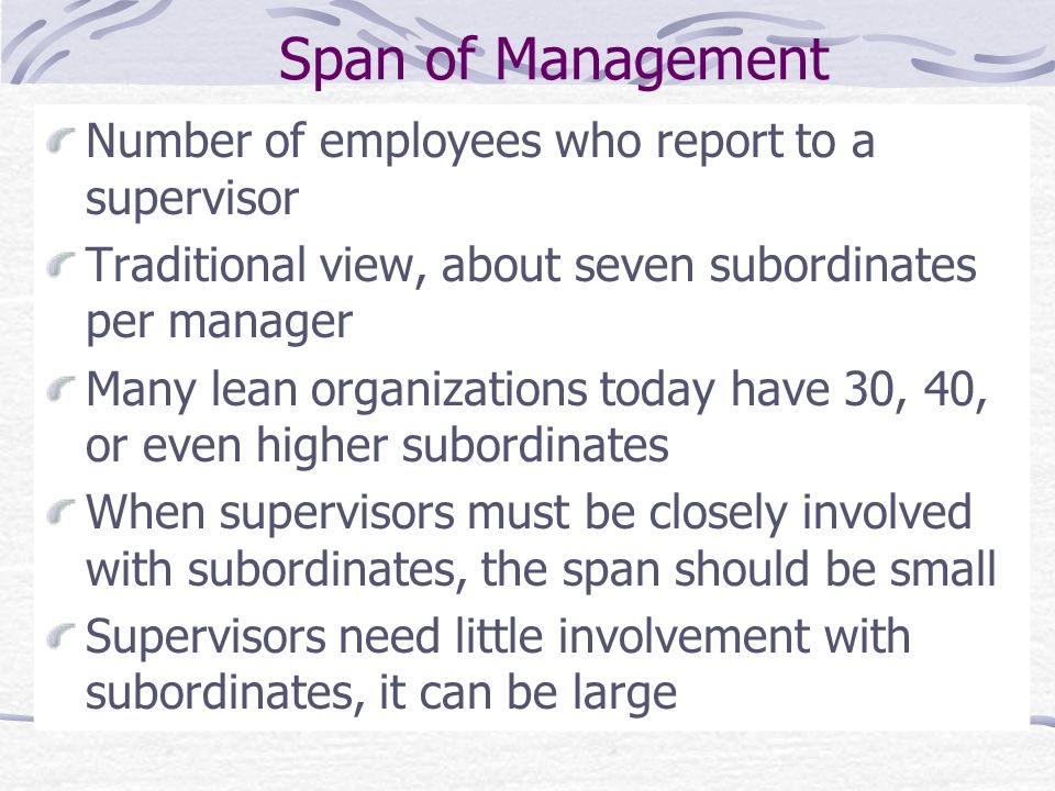 Span of Management Number of employees who report to a supervisor