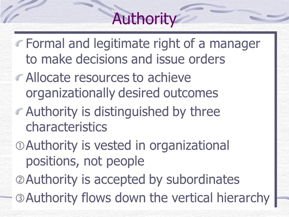 Authority Formal and legitimate right of a manager to make decisions and issue orders.