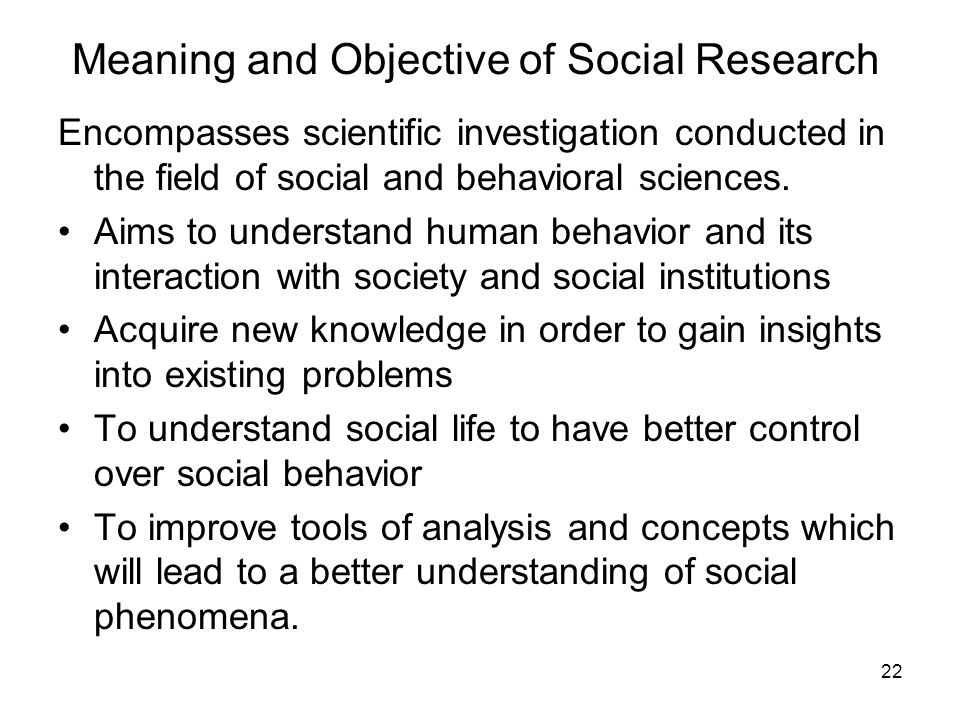 meaning of social research Observational research is particularly prevalent in the social sciences and in marketing it is a social research technique that involves the direct observation of phenomena in their natural setting this differentiates it from experimental research in which a quasi-artificial environment is created to control for spurious factors, and where at.