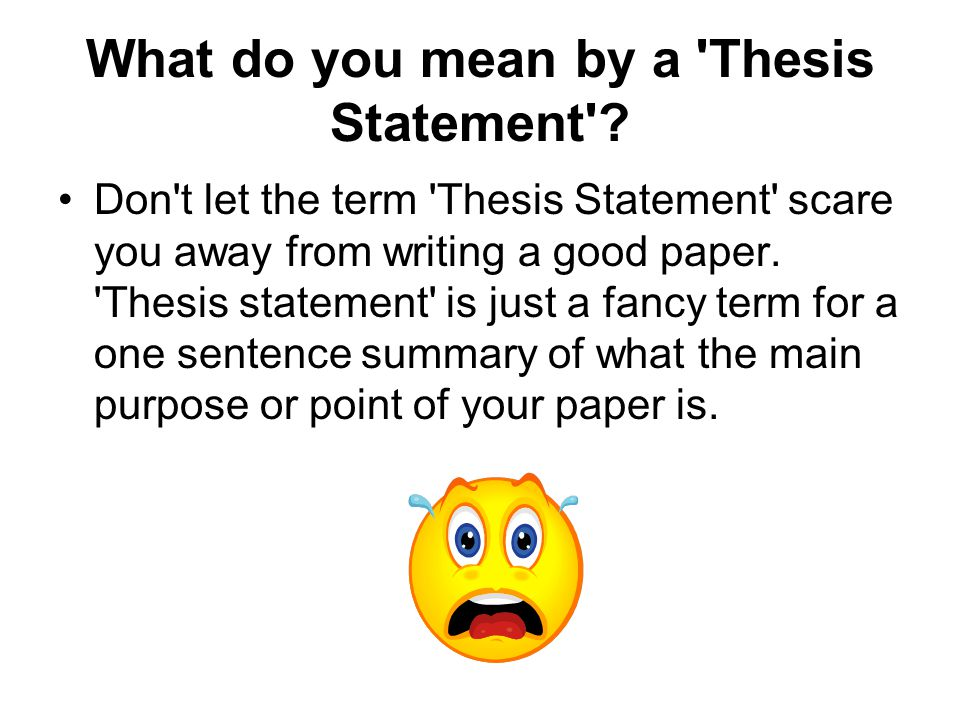 main purpose of thesis statement Audience, purpose, and thesis  primarily the thesis presents a work's main idea by making a statement that implies or shows the direction the rest of the work.