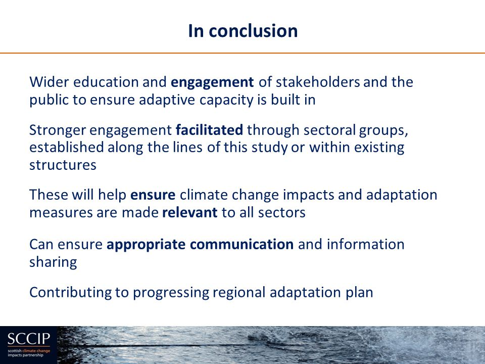 In conclusion Wider education and engagement of stakeholders and the public to ensure adaptive capacity is built in.