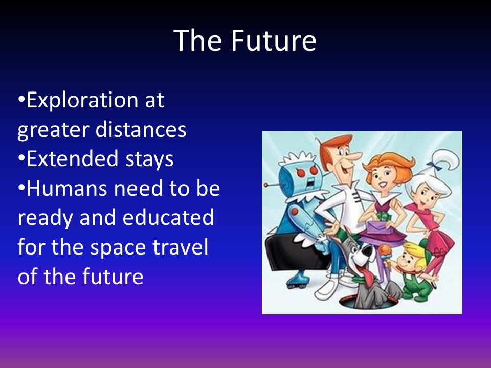 The Future Exploration at greater distances Extended stays