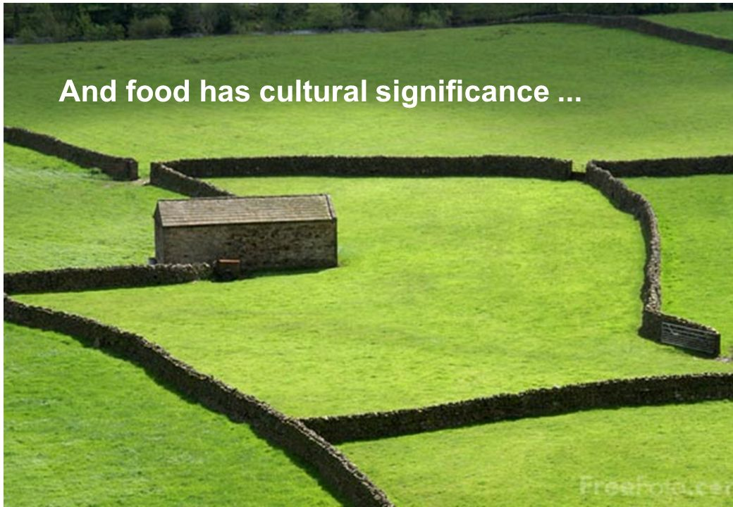 And food has cultural significance ...