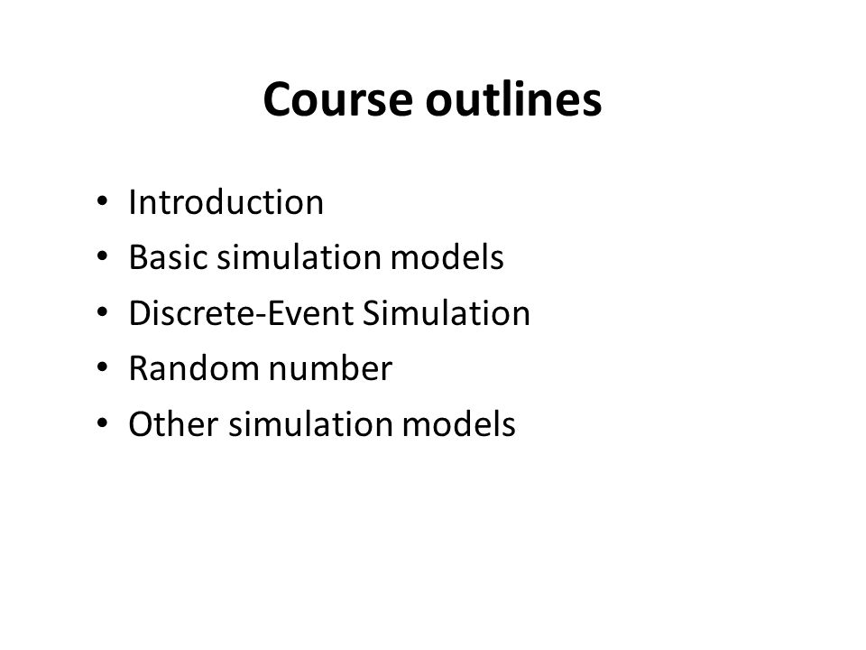 Course outlines Introduction Basic simulation models