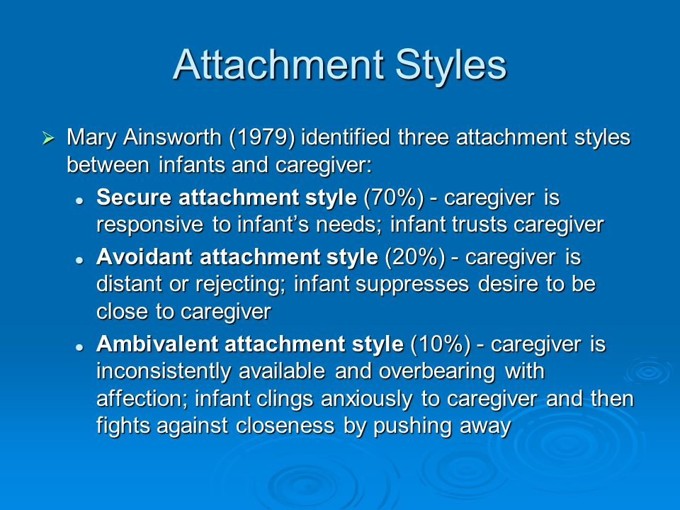 evaluation of three attachment style theories Attachment theory and having come across attachment theory i learned that there is a test you can take that reveals your attachment style before you read any further i would advise you to try this.