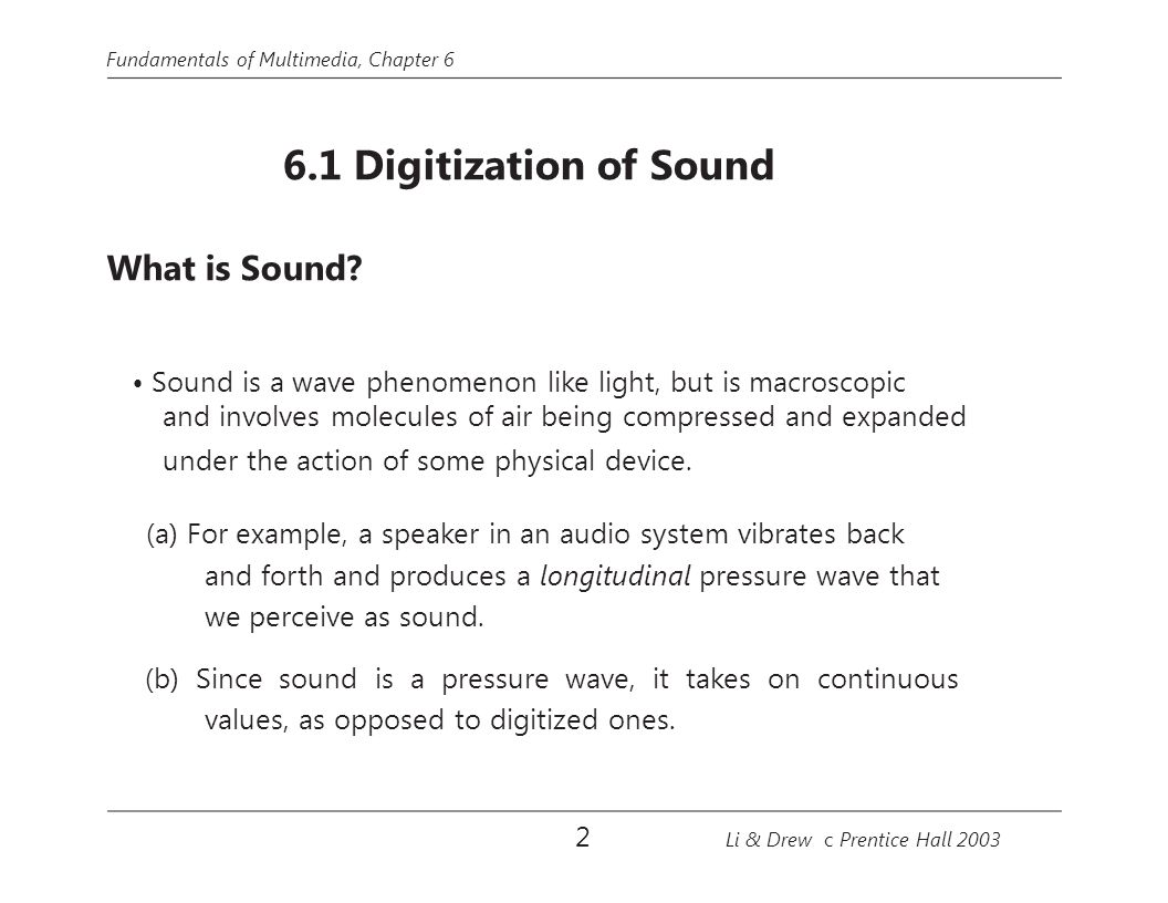 • Sound is a wave phenomenon like light, but is macroscopic