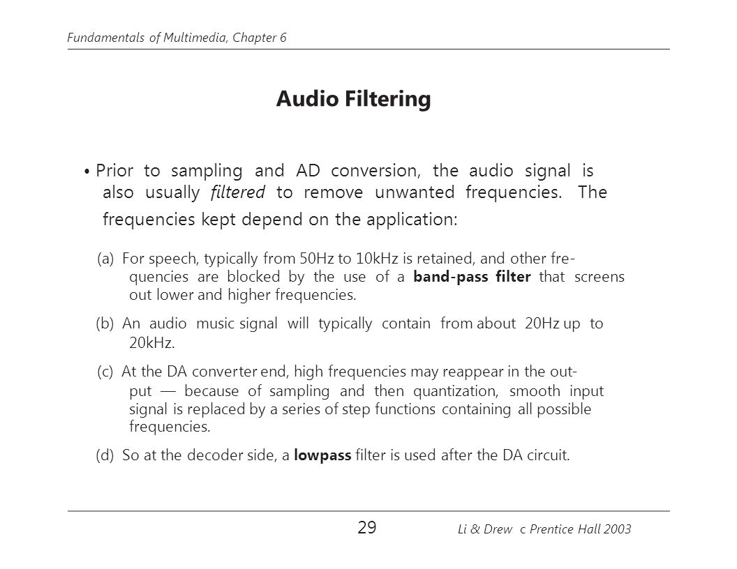 • Prior to sampling and AD conversion, the audio signal is