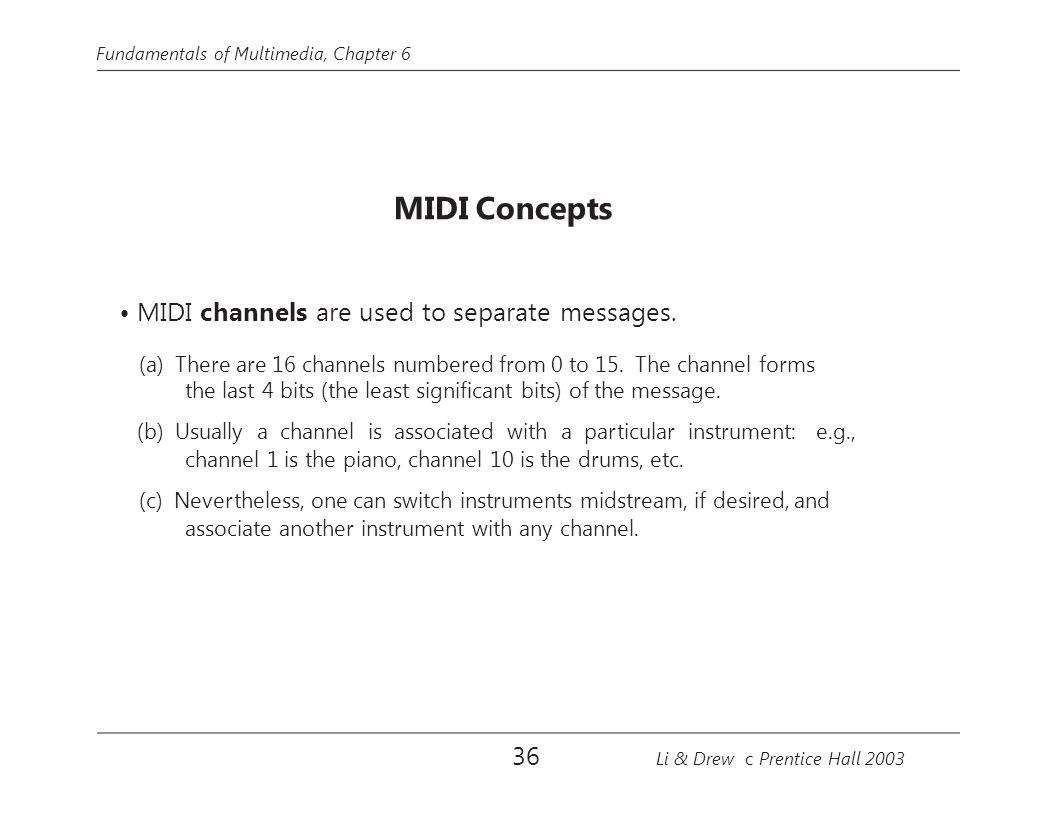 • MIDI channels are used to separate messages.
