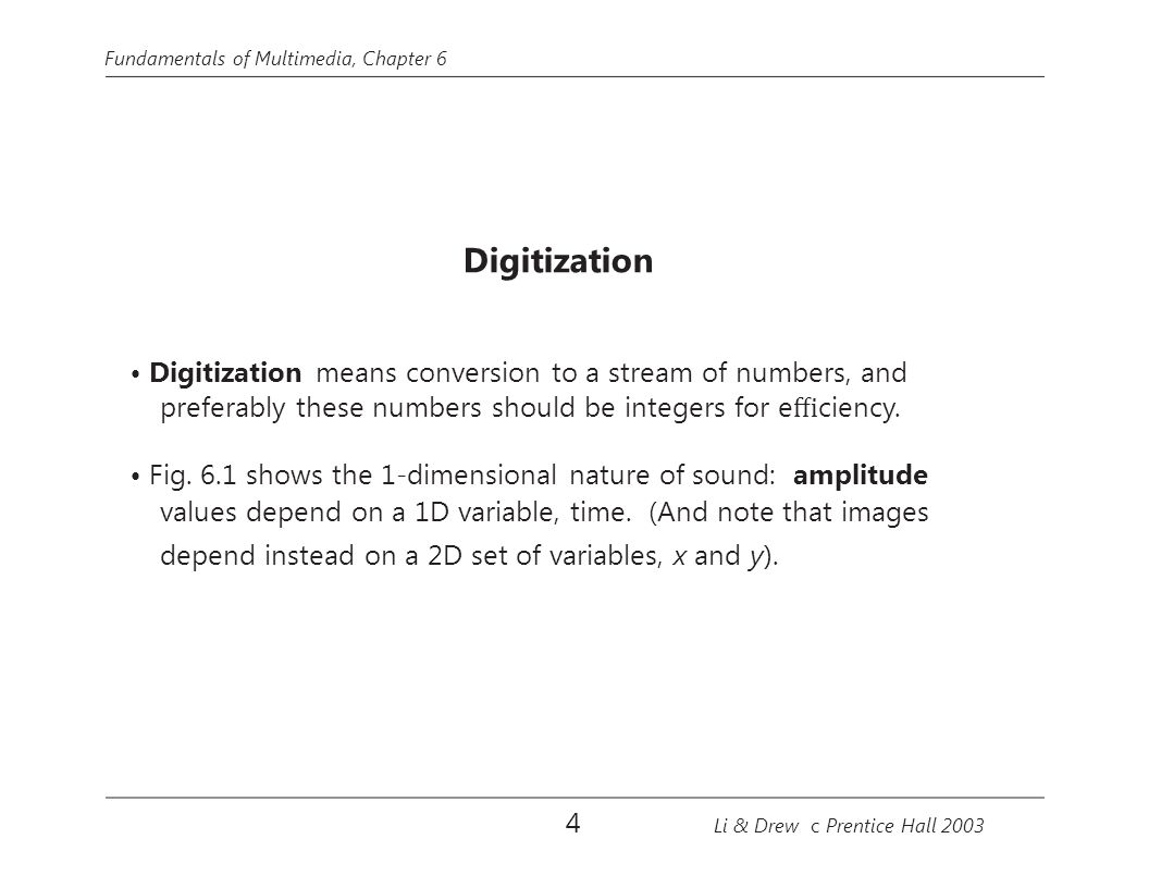 • Digitization means conversion to a stream of numbers, and