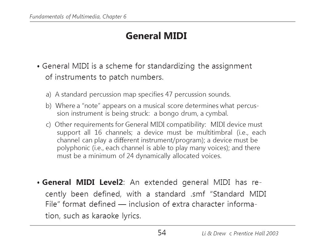 • General MIDI is a scheme for standardizing the assignment