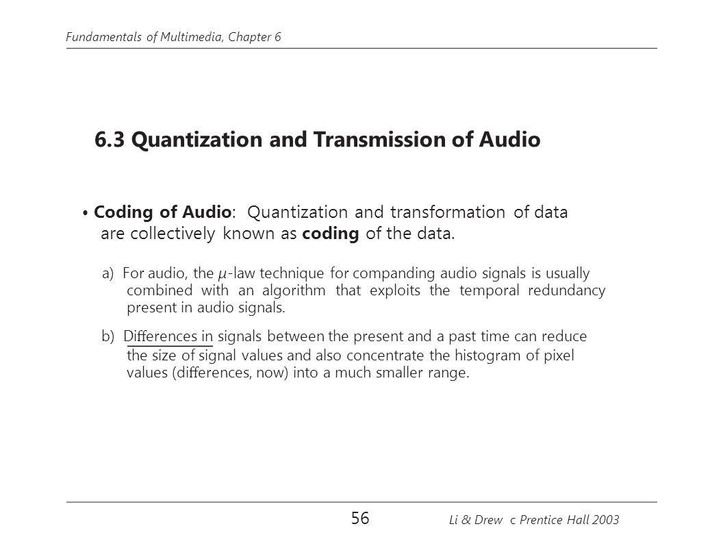 • Coding of Audio: Quantization and transformation of data