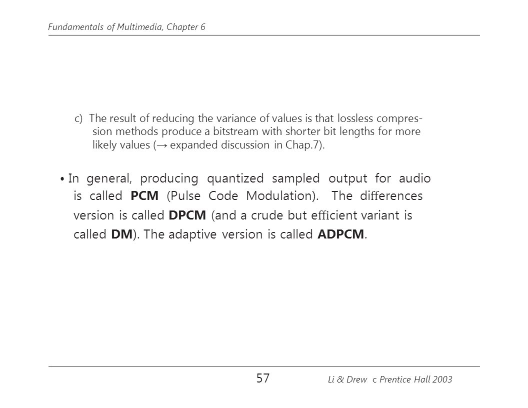 is called PCM (Pulse Code Modulation). The differences