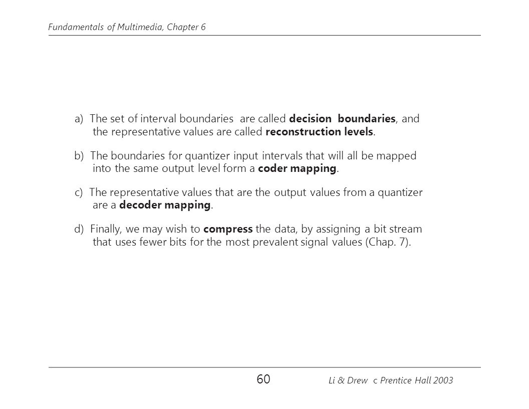 60 the representative values are called reconstruction levels.