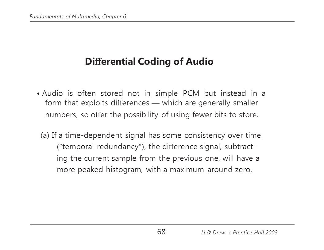 • Audio is often stored not in simple PCM but instead in a
