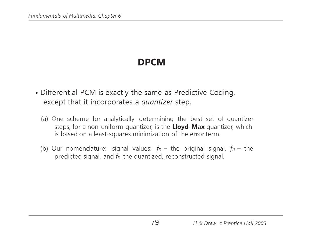 • Differential PCM is exactly the same as Predictive Coding,