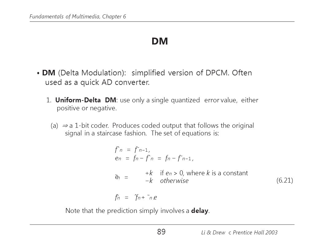 • DM (Delta Modulation): simplified version of DPCM. Often