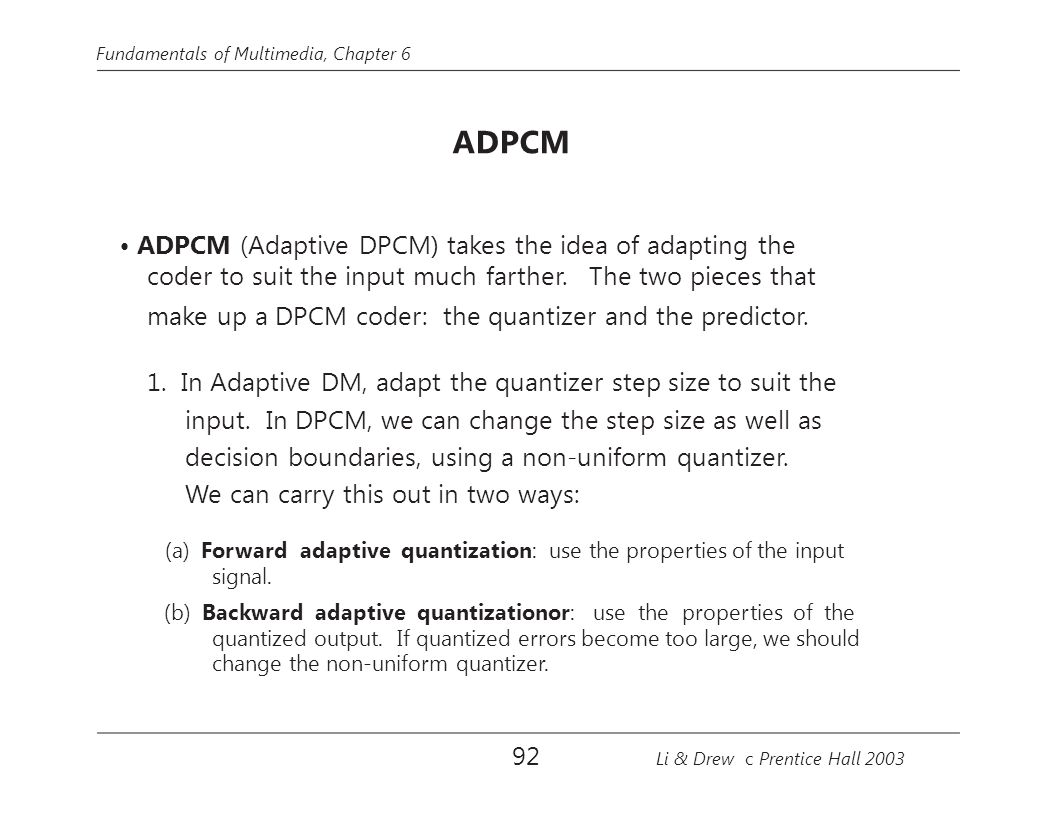 • ADPCM (Adaptive DPCM) takes the idea of adapting the