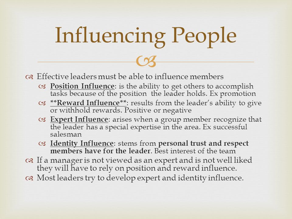 Influencing People Effective leaders must be able to influence members
