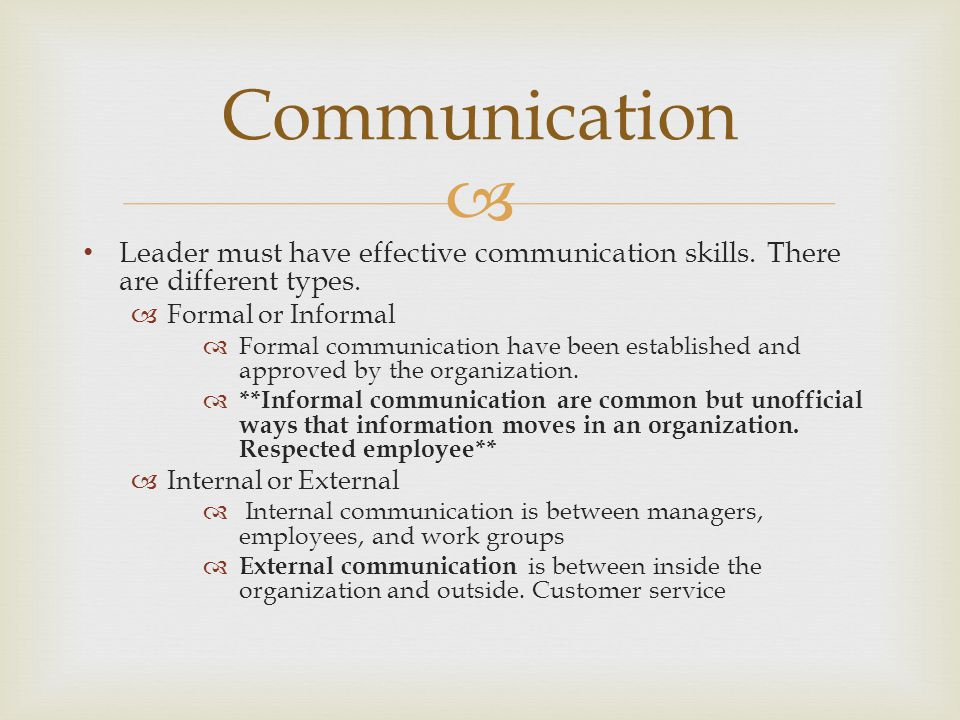 Communication Leader must have effective communication skills. There are different types. Formal or Informal.