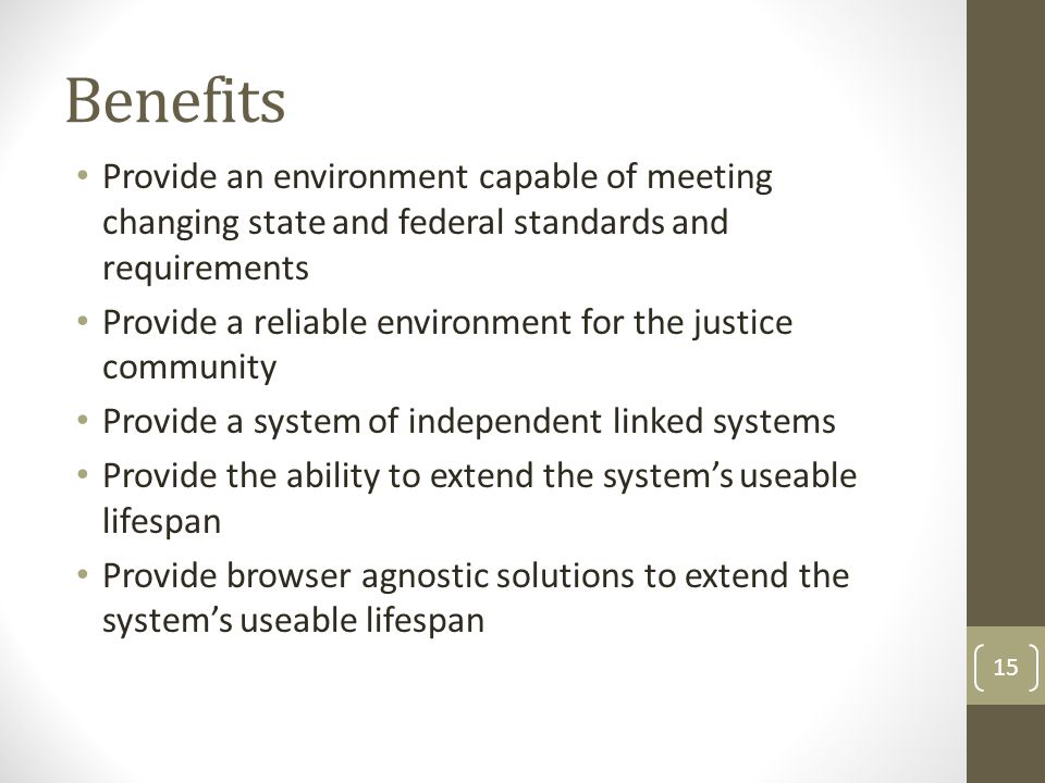 Benefits Provide an environment capable of meeting changing state and federal standards and requirements.