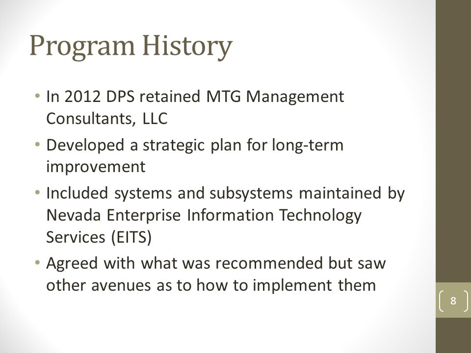 Program History In 2012 DPS retained MTG Management Consultants, LLC