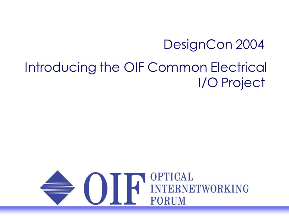 DesignCon 2004 Introducing the OIF Common Electrical I/O ...