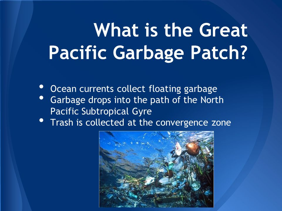 "the background of the great pacific garbage patch 10 responses to ""the great pacific garbage patch giving background information to interesting and/or important topics of life and science."