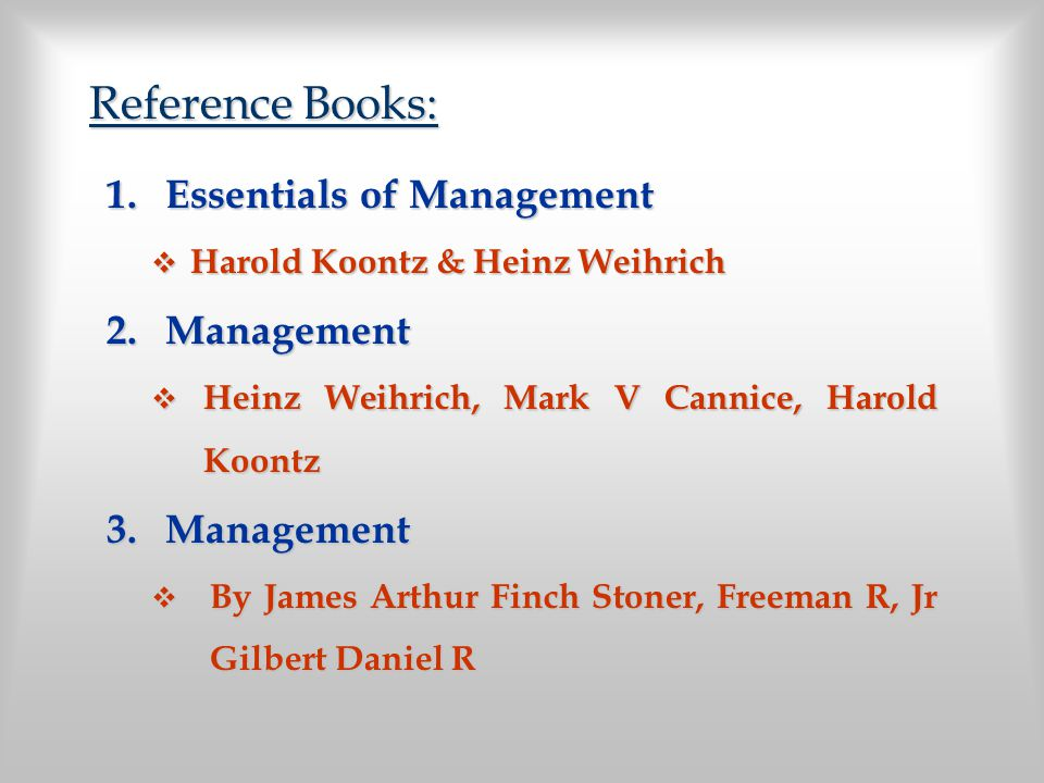 Reference Books: Essentials of Management Management