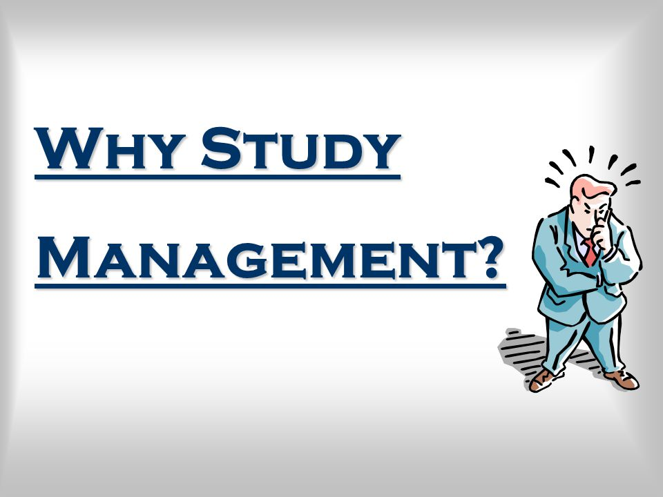 Why Study Management The Value of Studying Management