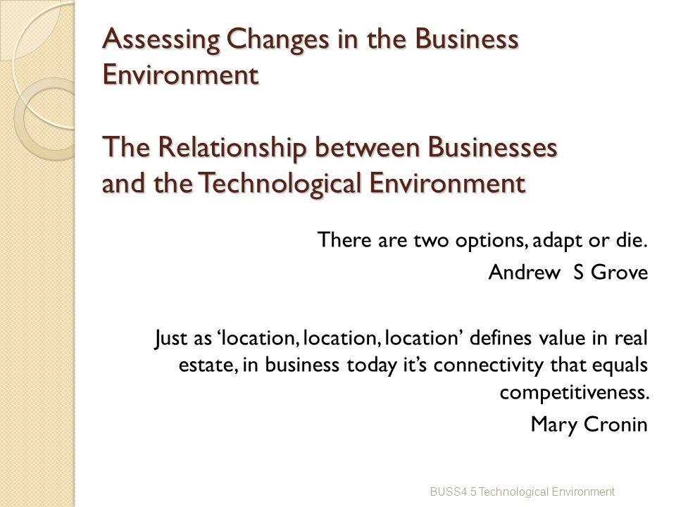 changes in business environment The effects of technological changes on business environment published on april 4, 2015 technology has also changed the face and the pace of how we do business.